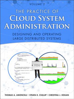 The Practice of Cloud System Administration By Chalup, Strata R./ Limoncelli, Thomas A./ Hogan, Christina J.